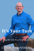 It's Your Turn—Living the Life You Were Made For by Chris Schansberg
