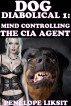 Dog Diabolical 1: Mind Controlling The CIA Agent by Penelope Liksit