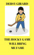 The Hockey Game Will Bring Me Fame by Debsy Girard