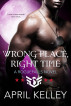 Wrong Place, Right Time by April Kelley