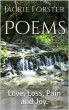 Poems. Love,Loss Pain and Joy by Jackie Forster