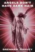 Angels Don't Have Dark Hair by Brennan Harvey