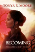 Becoming by Tonya R. Moore