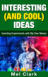 Interesting (and Cool) Ideas: Investing Experiments with My Own Money by Mel Clark
