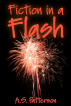 Fiction in a Flash by A.S. Patterson