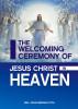 The Welcoming Ceremomy Of Jesus Christ In Heaven by John Amoako Atta