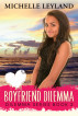Boyfriend Dilemma (Dilemma series, Book 2) by Michelle Leyland