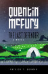 Quentin McFury - The Last Defender by Patrick T. Gorman