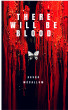 There Will Be Blood by Sasha McCallum