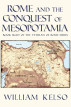 Rome and the Conquest of Mesopotamia (Book 8 of The Veteran of Rome Series) by William Kelso