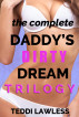 The Complete Daddy's Dirty Dream Trilogy by Teddi Lawless