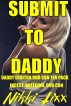 SUBMIT TO DADDY. Daddy Erotica Dub Con TEN PACK. Dub Con, Incest, Breeding. by Nikki Lixx