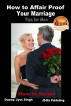 How to Affair Proof Your Marriage - Tips for Men by Dueep Jyot Singh