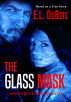 The Glass Mask: Monsters Lurk Beneath by E.L. DuBois