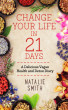 Change Your Life in 21 Days: A Delicious Vegan Health and Detox Diary by Natalie Smith