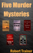 Five Murder Mysteries by Robert Trainor