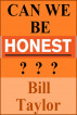 Can We Be Honest by Bill Taylor