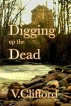 Digging up the Dead: A Viv Fraser Mystery by Vicki Clifford