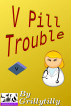 V Pill Trouble by Grillytilly