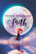 When You Need Faith by Ayshah Asiri