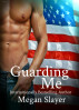 Guarding Me by Megan Slayer