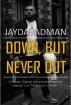 Down, But Never Out by Jayda Badman