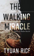 The Walking Miracle by Tyuan Rice