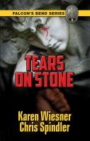 Karen Wiesner - Falcon's Bend Series, Book 2: Tears on Stone
