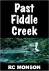 Past Fiddle Creek by RC Monson