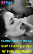 Taboo Incest Orgy:  How I Fucked Both My Twin Brothers! by Sasha Bond
