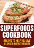 Superfoods Cookbook: Recipes To Help You Live A Longer And Healthier Lifestyle by Alex Stinod