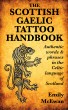 The Scottish Gaelic Tattoo Handbook: Authentic Words and Phrases in the Celtic Language of Scotland by Emily McEwan