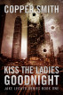Kiss The Ladies Goodnight: (Jake Legato Private Investigator Series 1) by Copper Smith
