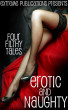 Erotic and Naughty - Four Filthy Tales by Extreme Publications