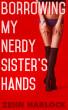 Borrowing My Nerdy Sister's Hands by Zehn Harlock