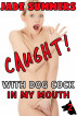 Caught! With Dog Cock in My Mouth (Caught! #2) by Jade Summers