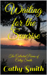 Waiting for the Sunrise: The Collected Poems of Cathy Smith by Cathy Smith