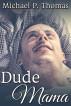 Dude Mama by Michael P. Thomas