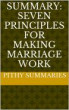 Summary: Seven Principles for Making Marriage Work by Dhcarneal