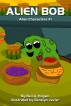 Alien Bob: Alien Characters #1 by Neil A. Hogan