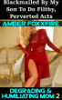 Degrading & Humiliating Mom 2: Blackmailed By My Son To Perform Filthy, Perverted Acts by Amber FoxxFire