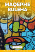 Maqephe buleha by Thabiso Tsietsi Lakajoe
