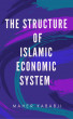 THE STRUCTURE OF ISLAMIC ECONOMIC SYSTEM by Maher Kababji