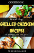 Healthy Grilled Chicken Recipes: 101 improve Your Emotional and Physical Health by Franshollande