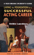 A Teen Drama Student's Guide to Laying the Foundation for a Successful Acting Career by Debbie Lamedman