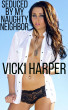 Seduced By My Naughty Neighbor by Vicki Harper