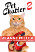 Pet Chatter 2 by Jeanne Miller