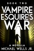 Vampire Esquire's War: the showdown  (Book 2) by Michael Wells, Jr