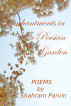 Enchantments in a Persian Garden by Shahram Parvin