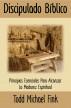 Discipulado Biblico: Principios Esenciales para Alcanzar la Madurez Espiritual by Dr. Todd M. Fink